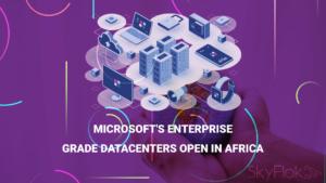 Microsoft's Enterprise-Grade Datacenters Open in Africa