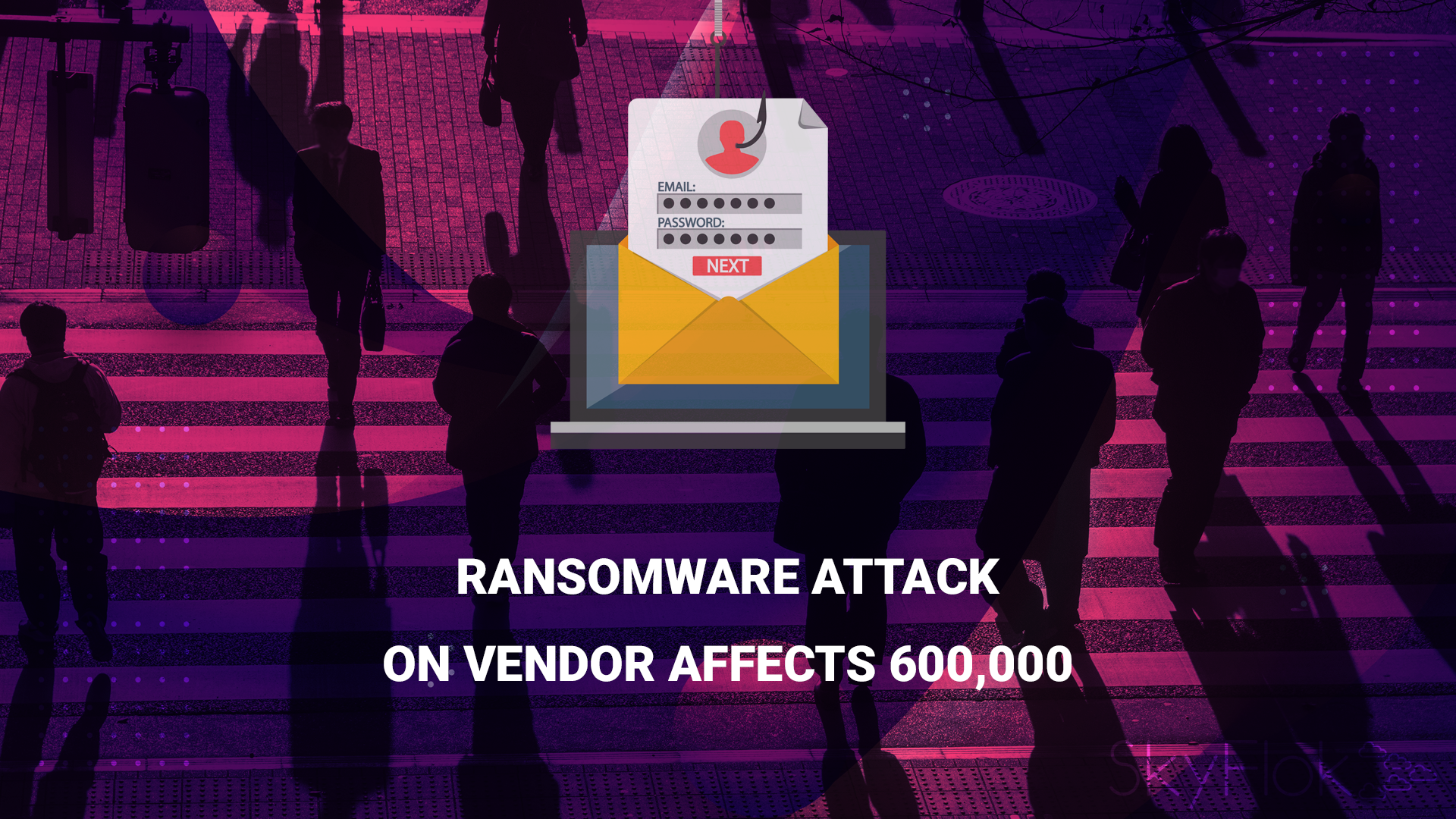 Ransomware Attack on Vendor Affects 600,000