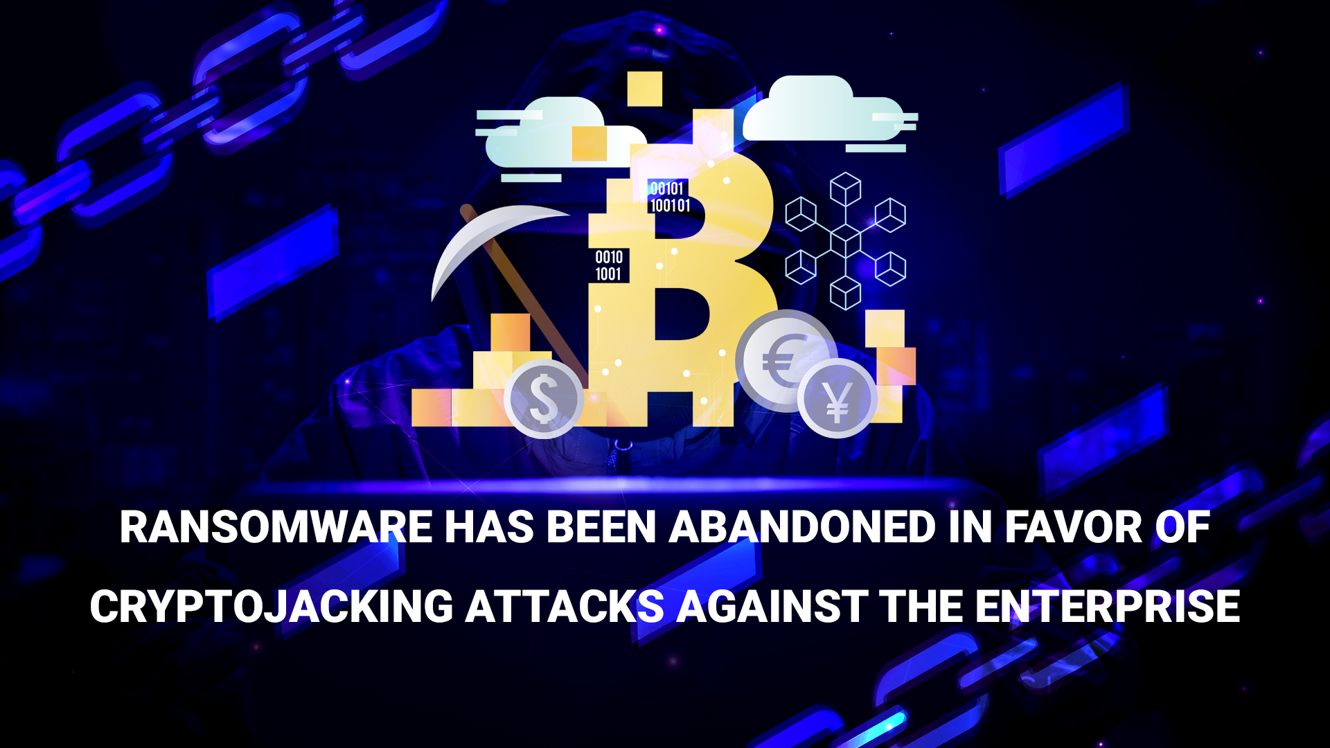 Ransomware has been abandoned in favor of cryptojacking attacks against the enterprise