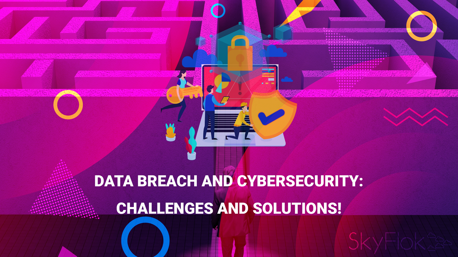 Data breach and cybersecurity: Challenges and solutions!