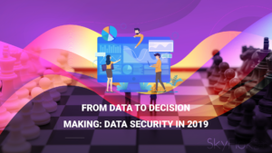 From data to decision-making: Data security in 2019