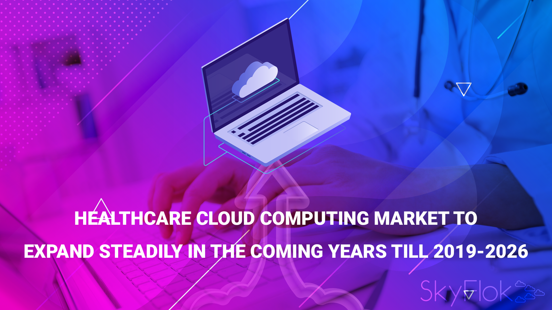 Healthcare Cloud Computing Market to Expand Steadily in the Coming Years till 2019-2026