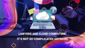 Lawyers And Cloud Computing: It's Not So Complicated Anymore