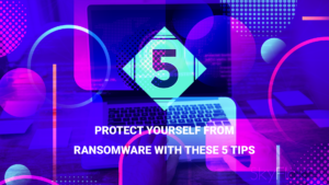 Protect yourself from ransomware with these 5 tips