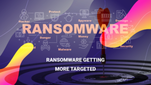 Ransomware getting more targeted