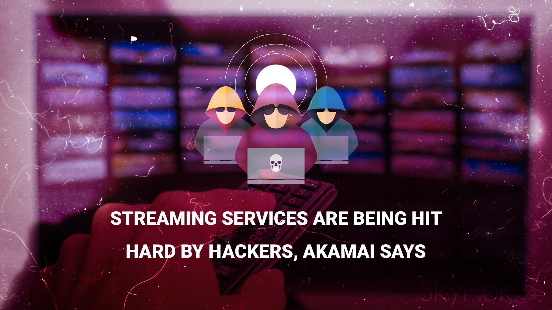 Streaming services are being hit hard by hackers, Akamai says