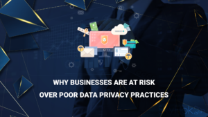 Why businesses are at risk over poor data privacy practices